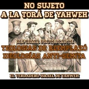 NO SUJETO A LA TORÁ DE YAHWEH REFORMA PROTESTANTE